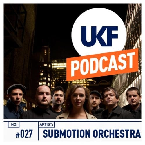 Submotion Orchestra UKF Podcast #27