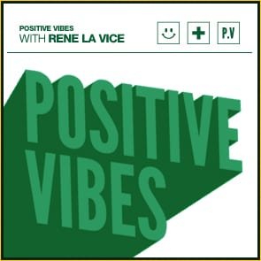 Positive Vibes: Rene LaVice