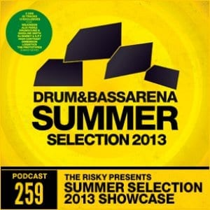 The Risky Presents Drum&BassArena Summer Selection 2013 showcase (#259)