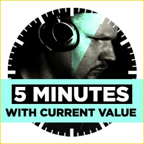 Five Minutes With: Current Value