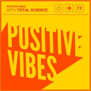 Positive Vibes: Total Science