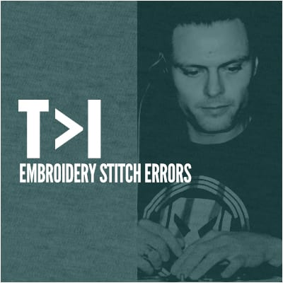 T>I – Embroidery Stitch Errors